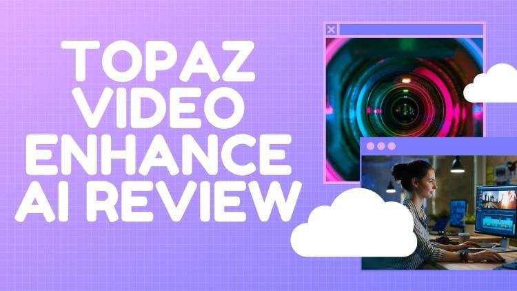 Topaz Video Enhance AI Review